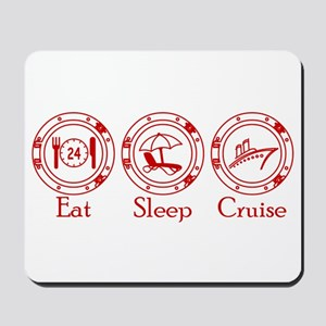 Eat Sleep Cruise (r) Mousepad